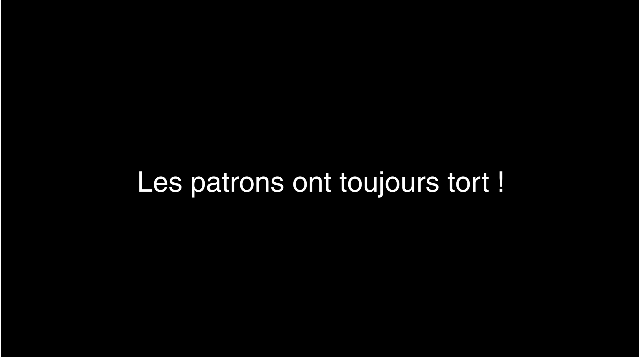 Les patrons ont toujours tort (la vidéo) - Bosses Are Always Wrong (the video)